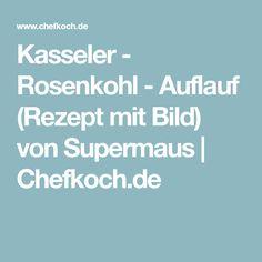 Kasseler - Rosenkohl - Auflauf (Rezept mit Bild) von Supermaus | Chefkoch.de
