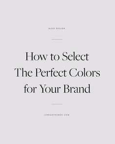 How to Select The Perfect Colors for Your Brand, blog design inspiration, blog design tips, graphic designer blog, blogger templates, wordpress blog design, how to design a blog, blog layout