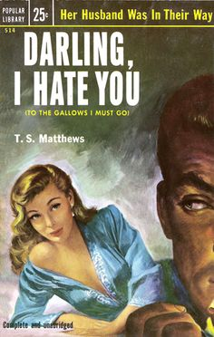 Marital problems -- Darling I hate you. by T S Matthews Make sure you get the unabridged version Pulp Magazine, Book And Magazine, Magazine Covers, Vintage Book Covers, Vintage Books, Pulp Fiction Book, Up Book, Book Cover Art, Pulp Art