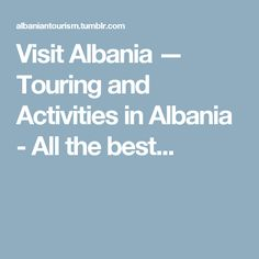 Visit Albania — Touring and Activities in Albania - All the best...
