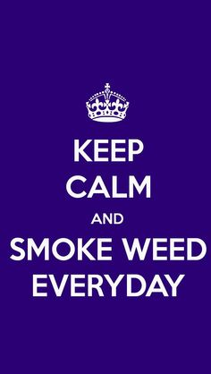 KEEP CALM AND SMOKE WEED EVERYDAY, the iPhone 5 KEEP CALM Wallpaper I just pinned!