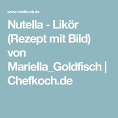 Nutella - Likör (Rezept mit Bild) von Mariella_Goldfisch   Chefkoch.de