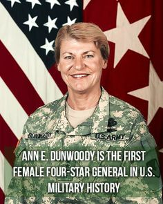 Ann E. Dunwoody is the first female four-star general in U.S. history. She received her fourth star Nov. 14, 2008. She retired from the Army August 15, 2012.