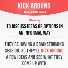 """Kick around"" means ""to discuss ideas or options in an informal way"". Example: They're having a brainstorming session, so they'll kick around a few ideas and see what they come up with. Get our apps for learning English: learzing.com"