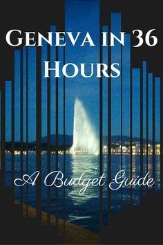 Geneva in 36 Hours #travel