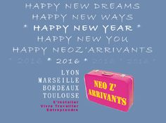 Happy NEW DREAMS Happy NEW DESIRES Happy NEW WAYS,Happy NEW YEAR Happy NEW YOU Happy NeoZ'Arrivants ! S'installer Vivre Travailler Entreprendre www.NeoZarrivants.com