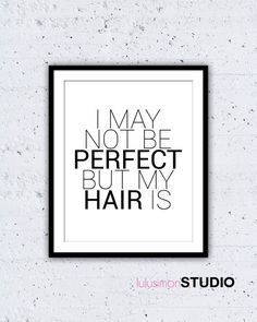 I May Not Be Perfect But My Hair Is Print - Wall Decor - Hair Salon Art - Black and White - Typography - Gift For Hairdresser