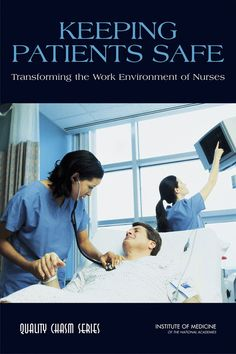 Keeping Patients Safe: Transforming the Work Environment of Nurses (2004). Download a free PDF at http://www.nap.edu/catalog/10851/keeping-patients-safe-transforming-the-work-environment-of-nurses?utm_source=pinterest