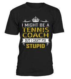 Tennis Coach - Fix Stupid Job Shirts