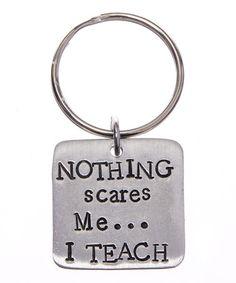 Look at this #zulilyfind! Pewter 'Nothing Scares Me … I Teach' Key Chain #zulilyfinds