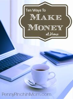 Ten Work From Home Ideas to bring in a little more money (or even replace your traditional job).