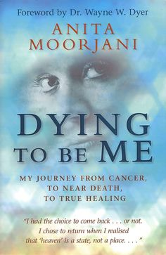 Dying To Be Me: My Journey from Cancer, to Near Death, to True Healing: Anita Moorjani: 9781401937539: Amazon.com: Books