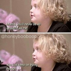 Alana ... Here comes honey boo boo! dont judge me