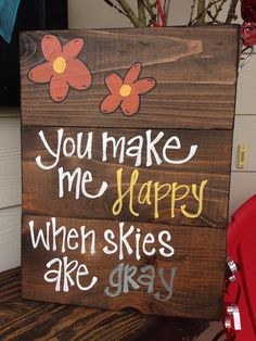 Hey, I found this really awesome Etsy listing at http://www.etsy.com/listing/110977430/you-make-me-happy-when-skies-are-gray