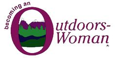 BOW - Becoming an Outdoors Woman. Must go to event. I've been to ones in KS and TX.