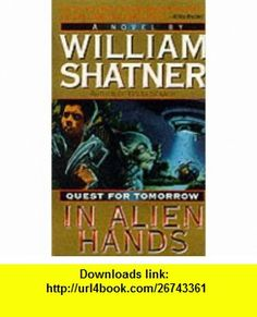 In Alien Hands (Quest for Tomorrow) (9780061057434) William Shatner , ISBN-10: 0061057436  , ISBN-13: 978-0061057434 ,  , tutorials , pdf , ebook , torrent , downloads , rapidshare , filesonic , hotfile , megaupload , fileserve