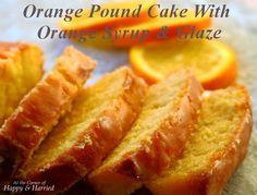 Orange Pound Cake With Orange Syrup & Orange Infused Glaze