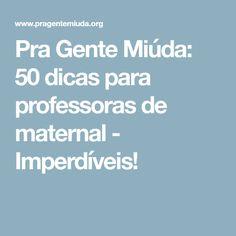 Pra Gente Miúda: 50 dicas para professoras de maternal - Imperdíveis!