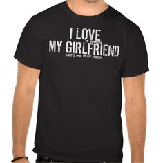I LOVE (it when) MY GIRLFRIEND (lets me play xbox) T Shirts