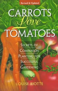 Carrots Love Tomatoes: Secrets of Companion Planting for Successful Gardening (Paperback) | Overstock.com Shopping - Big Discounts on Precision Series Organic Gardening