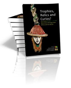 Trophies, Relics and Curios? Missionary Heritage from Africa and the Pacific Edited by Karen Jacobs, Chantal Knowles and Chris Wingfield