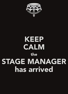 Keep Calm The Stage Manager has arrived.