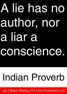 A lie has no author, nor a liar a conscience. - Indian Proverb #proverbs #quotes
