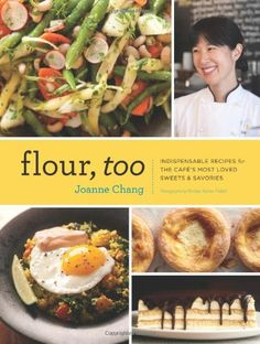 Flour, Too: Indispensable Recipes for the Cafe's Most Loved Sweets & Savories: Amazon.es: Joanne Chang: Libros en idiomas extranjeros