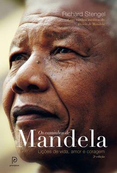 Os caminhos de Mandela - Lições de vida,amor e coragem - Richard Stengel