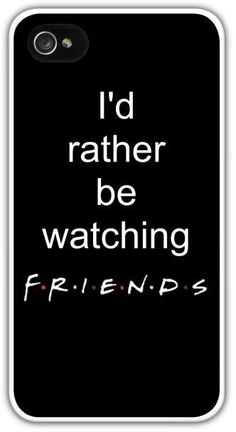 I'd rather be watching FRIENDS Cell Phone Case Cover Apple iPhone 4 4S 5 5S Samsung Galaxy S3 S4 Tv Show Ross Rachel Monica $24.99+FREE SHIPPING!