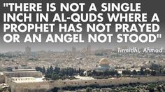 Al-Quds is Arabic for City of Jerusalem; also, known as Baitul-Maqdis meaning The Noble, Sacred Place. Amazing to know that every inch in Jerusalem was prayed on by Prophets (pbut) and angels. Beautiful!!!