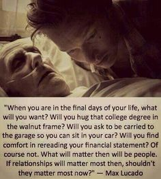 When you are in the final days of your life...