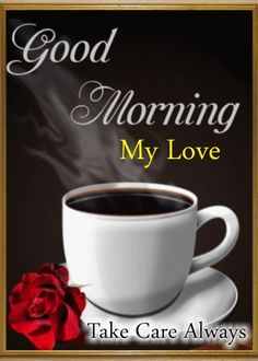 Take care good morning my love gif - takecare goodmorningmylove coffee gifs Good Morning Coffee Gif, Good Morning God Quotes, Good Morning Good Night, Morning Wish, Good Morning Images, Coffee Time, Good Morning Wednesday, Good Morning Greetings, Romantic Good Morning Messages