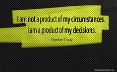I am not a product of my circumstances…