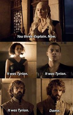 "Ah yes, the old ""it was Tyrion"" defense. Which only works, as long as you're NOT Tyrion."
