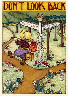 Terra Verde & Mary Engelbreit have simple virtues in common. Don't Look Back. Mary Engelbreit, Jessie Willcox Smith, Image Nature, This Is Your Life, Dont Look Back, Looking Back, That Way, Make Me Smile, Decir No