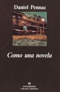 Como una novela. Daniel Pennac. Anagrama, 1999 (junio 2001)  Ensayo necesario para reflexionar sobre la lectura. Imprescindible. Libro de cabecera.
