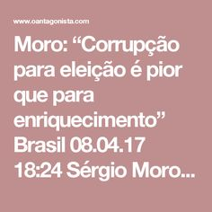 """Moro: """"Corrupção para eleição é pior que para enriquecimento"""" Brasil 08.04.17 18:24 Sérgio Moro em Harvard há pouco: """"Me causa espécie quem faz distinção entre a corrupção eleitoral e para enriquecimento ilícito. A corrupção eleitoral é até mais grave, porque, no caso do enriquecimento ilícito, você coloca o dinheiro na Suíça e não prejudica mais ninguém. Agora usar dinheiro de corrupção para ganhar uma eleição vai atrapalhar mais gente."""" A Brazil Conference é patrocinada, entre outros…"""