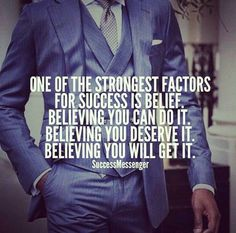 Belief in myself and what I am capable of every day!