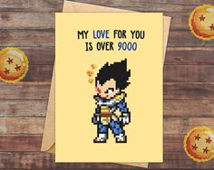 MY LOVE FOR YOU IS OVER 9000. Or maybe even more? Celebrate Valentines day with your special someone with this cute & geeky valentine's card. Looking for more nerdy gift ideas for Valentines Day? Check out our Etsy store with geeky Valentines Cards with Pokemon Valentines Cards, Dragon Ball Z Valentines Cards, Sailor Moon Valentines and Super Mario Valentines Cards.