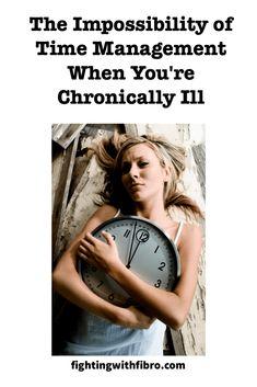 The Impossibility of Time Management When You're Chronically Ill – Fighting With Fibro Chronic Fatigue, Chronic Illness, Chronic Pain, Endometriosis, Rheumatoid Arthritis, Fibromyalgia Syndrome, Fibromyalgia Pain, Dizzy Spells, Learning To Let Go