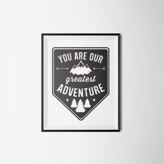 You Are Our Greatest Adventure Nursery Art Print Camping Outdoors Woodland Woodsy Theme Black White INSTANT DOWNLOAD