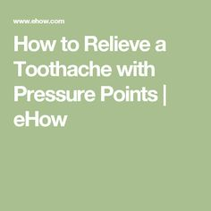 How to Relieve a Toothache with Pressure Points | eHow