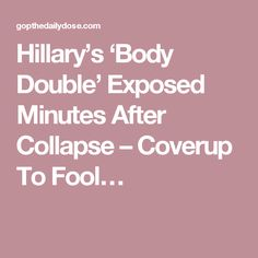 Hillary's 'Body Double' Exposed Minutes After Collapse – Coverup To Fool…