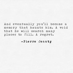 Eventually you'll become a memory that haunts him. A void that he will search many places to fill. A regret. Pierre Jeanty
