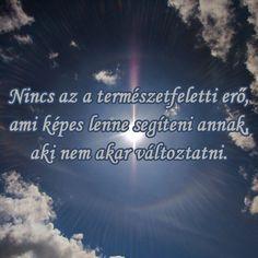 Nincs az a természetfeletti erő, ami képes lenne segíteni annak, aki nem akar változtatni. # www.facebook.com/angyalimenedek