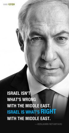 """""""Israel is what's right with the Middle East"""" —Israeli Prime Minister Binyamin Netanyahu (jpost.com, Jan 23, 2014).    @CASEFORREASON."""