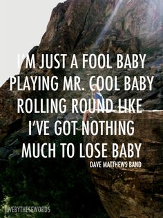 Dave Matthews Band Please play this in April! Music Love, Love Songs, Dave Matthews Band, Band Pictures, Lyric Quotes, Music Lyrics, Fun To Be One, Inspire Me, Wise Words