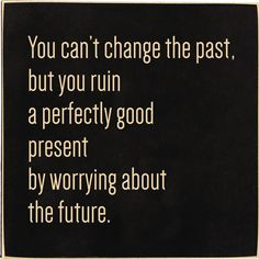 "The text reads ""You can't change the past, but you can ruin a perfectly good present by worrying about the future."" A smaller sign with the option of standing on your desk or hanging on your wall. Great Quotes, Inspirational Quotes, Awesome Quotes, Life Quotes To Live By, Meaning Of Life, Life Advice, Note To Self, Meaningful Quotes, No Worries"