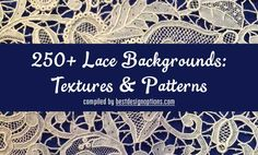 Here are over 250 free lace background textures and patterns that you can use for creating beautiful invitation cards, greeting cards, post cards, etc.
